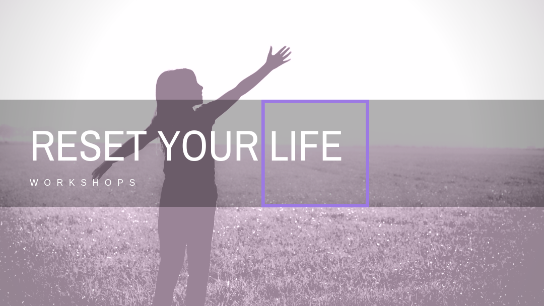 Reset Your Life Workshop